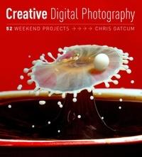 Chris Gatcum - Creative Digital Photography - 52 Weekend Projects.