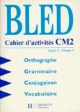 Odette Bled et Edouard Bled - ORTHOGRAPHE GRAMMAIRE CONJUGAISON VOCABULAIRE CM2 CYCLE 3 NIVEAU 3. - Cahier d'activité.