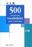 Janine Leclec'h-Lucas et Jean-Claude Lucas - 500 exercices de vocabulaire pour l'expression CM.
