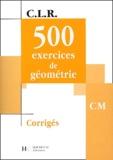 Jérôme Rosa et Janine Leclec'h-Lucas - 500 exercices de géométrie CM. - Corrigés.