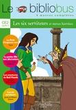 Cami et Hans Christian Andersen - Le Bibliobus n° 6 CE2 Parcours de lecture de 4 oeuvres - Le petit chaperon vert ; La petite fille aux allumettes ; Les aventures de Bull Mastik ; Les six serviteurs.