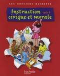 Christophe Saïsse et Stéphane Coutellier-Morhange - Instruction civique et morale cycle 3.
