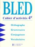Edouard Bled et Odette Bled - BLED Cahier d'activité 4e - Orthographe, Grammaire, Conjugaison, Vocabulaire.
