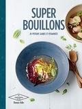 Thomas Feller - Superbouillons - 30 potions saines et vitaminées.
