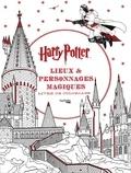 Andrew Williamson et Adam Brockbank - Lieux et personnages magiques Harry Potter - Livre de coloriage.