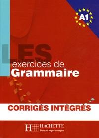 Anne Akyüz et Bernadette Bazelle-Shahmaei - Les exercices de grammaire Niveau A1, corrigés intégrés.