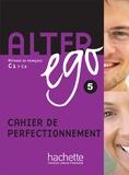 Annie Berthet et Cédric Louvel - Alter ego 5 C1/C2 - Cahier de perfectionnement.