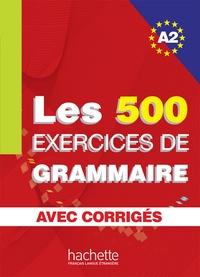 Anne Akyüz et Bernadette Bazelle-Shahmaei - Les 500 exercices de grammaire + corrigés (A2).
