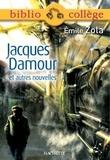 Émile Zola et Bertrand Louët - Bibliocollège - Jacques Damour et autres nouvelles.