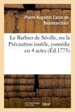 Pierre-Augustin Caron de Beaumarchais - Le Barbier de Séville, ou la Précaution inutile, sur le théâtre de la Comédie-Française (éd 1775).
