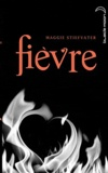 Fièvre. Tome 02 / Maggie Stiefvater | Stiefvater, Maggie (1981-....). Auteur