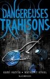 Kami Garcia et Margaret Stohl - Dangereuses Créatures - Tome 2 - Dangereuses Trahisons.