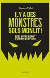 Florence Millot - Il y a des monstres sous mon lit ! - Aidez votre enfant à vaincre ses peurs.