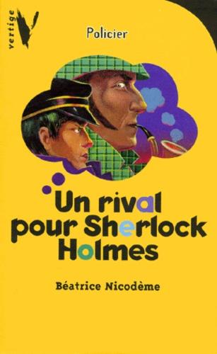 Un rival pour Sherlock Holmes. | Nicodème, Béatrice. Auteur