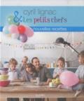 Cyril Lignac - Cyril Lignac & Les petits chefs - Nouvelles recettes.