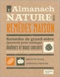 Brigitte Mars et Chrystle Fiedler - L'almanach nature des remèdes maison - Remèdes de grand-mère éprouvés pour soulager douleurs et maux courants rapidement et naturellement.