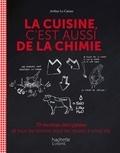 Arthur Le Caisne - La cuisine c'est aussi de la chimie - 70 recettes décryptées et tous les secrets pour les réussir à coup sûr.