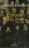Xavier Darcos - L'école de Jules Ferry 1880-1905.