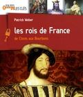 Les rois de France : De Clovis aux Bourbons / Patrick Weber | Weber, Patrick (1966-....)