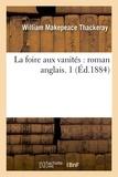 William Makepeace Thackeray - La foire aux vanités : roman anglais. 1 (Éd.1884).