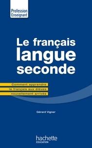 Gérard Vigner - Le Français Langue Seconde - Ciomment apprendre le français aux élèves nouvellement arrivés.
