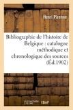 Henri Pirenne - Bibliographie de l'histoire de Belgique : catalogue méthodique et chronologique des sources.