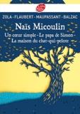 Gustave Flaubert et Emile Zola - Naïs Micoulin ; Un coeur simple ; Le papa de Simon ; La maison du Chat-qui-pelote.
