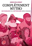 Annie Collognat - Complètement mytho - Dieux et déesses de la mythologie.