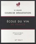 Ecole du vin de France - Le grand cours de dégustation - 120 leçons pour déguster comme un expert.