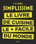 Jean-François Mallet - Simplissime, le livre de cuisine le plus facile du monde.