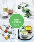 Falguni Vyas et Corinne Dupont - Détox ayurvédique - 40 produits ayurvédiques, 55 recettes santé.
