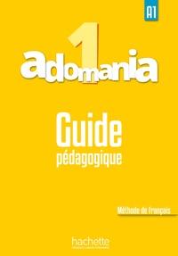 Corina Brillant et Sophie Erlich - Adomania 1 A1 - Guide pédagogique.