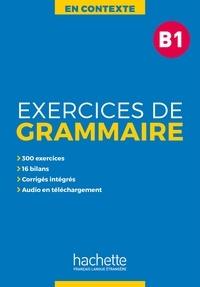 Anne Akyüz et Bernadette Bazelle-Shahmaei - Exercices de grammaire B1.