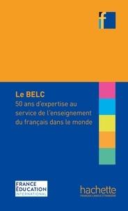 France Education international - Le BELC - 50 ans d'expertise au service de l'enseignement du français dans le monde.