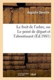 Augustin Devoille - Le fruit de l'arbre, ou Le point de départ et l'aboutissant.