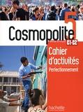 Emilie Mathieu-Benoit et Anaïs Dorey-Mater - Cosmopolite 5 C1-C2 - Cahier d'activités perfectionnement.