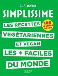 Jean-François Mallet - Les recettes végétariennes et vegan les + faciles du monde - 100 recettes inédites.