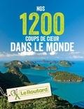 Le Routard - Nos 1200 coups de coeur dans le monde.