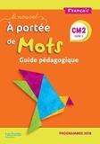 Marjolaine Aniento et Gaëlle Monteret - Français CM2 cycle 3 Le nouvel A portée de mots - Guide pédagogique.
