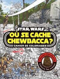 Ulises Farinas et Katrina Pallant - Où se cache Chewbacca ? - Star Wars Cahier de coloriages.