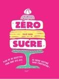 Chloé Saada - Zéro sucre - 60 recettes pour dire bye-bye au sucre raffiné sans frustration !.