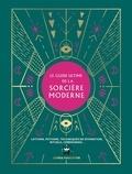 Semra Haksever - Le guide ultime de la sorcière moderne - Lotions, potions, techniques de divination, rituels, cérémonies.