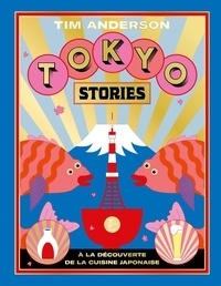 Tim Anderson - Tokyo Stories - A la découverte de la cuisine japonaise.