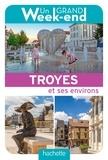 Hachette Pratique - Un grand week-end à Troyes Champagne métropole.