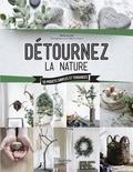 Sonia Lucano - Détournez la nature - 50 projets simples et tendances.