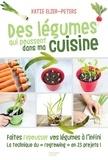 Katie Elzer-Peters - Des légumes qui poussent dans ma cuisine - Faites repousser vos légumes à l'infini.