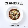 Jean-François Piège - Zéro gras - Plus de 50 recettes lights et gourmandes qui ont fait leurs preuves.