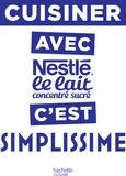 Hachette Pratique - Cuisiner avec Nestlé le lait concentré c'est simplissime.