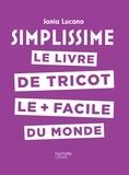 Sonia Lucano - Simplissime - Tricot - Le livre de tricot le + facile du monde.