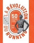 Collectif - La Révolution du running - 50 personnalités qui ont changé le monde en courant.